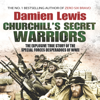 Churchill's Secret Warriors: The Explosive True Story of the Special Forces Desperadoes of WWII (Unabridged) - Damien Lewis