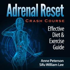 Adrenal Reset Crash Course: Effective Diet & Exercise Solution for Adrenal Fatigue (Unabridged)