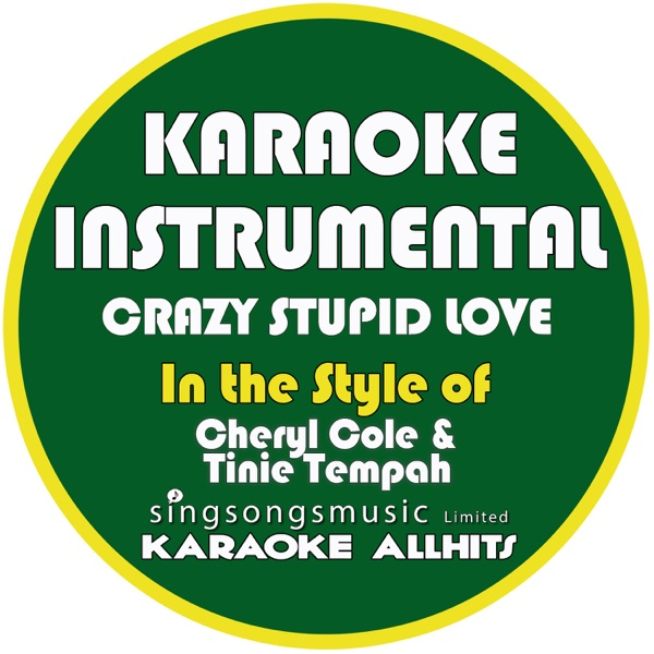 Crazy Stupid Love (In the Style of Cheryl Cole & Tinie Tempah) [Karaoke Instrumental Version] - Single