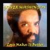 Love Makes It Better, Grover Washington, Jr.