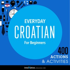 Everyday Croatian for Beginners - 400 Actions & Activities (Unabridged)