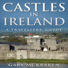 Castles in Ireland - A Travellers' Guide (Unabridged) audiobook