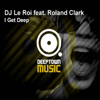 DJ Le Roi - I Get Deep (Mirco Esposito Edit) [feat. Roland Clark] artwork