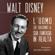 Francesco Benedetto Belfiore - Walt Disney: L'uomo che trasformò la sua fantasia in realtà