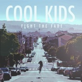 Fight The Fade - Cool Kids