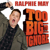 Too Big To Ignore-Ralphie May