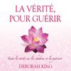 Deborah King - La vérité, pour guérir: Toute la vérité sur les chakras et la guérison artwork