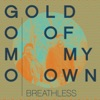Breathless - Single, Gold Of My Own