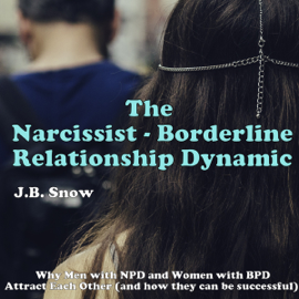 The Narcissist Borderline Relationship Dynamic: Why Men with NPD and Women with BPD Attract Each Other: Transcend Mediocrity, Book 16 (Unabridged) audiobook