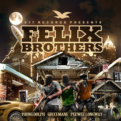 Gucci Mane, Peewee Longway & Young Dolph - Felix Brothers