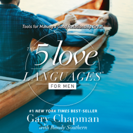 The 5 Love Languages for Men: Tools for Making a Good Relationship Great (Unabridged) audiobook