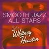 Smooth Jazz All Stars Play Whitney Houston, Smooth Jazz All Stars