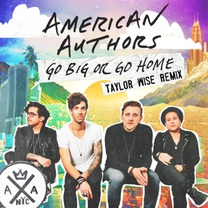 Go Big or Go Home (Taylor Wise Remix) - Single Mp3 Download