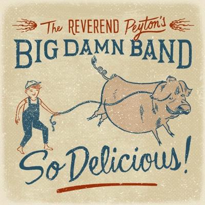 So Delicious - The Reverend Peyton's Big Damn Band album