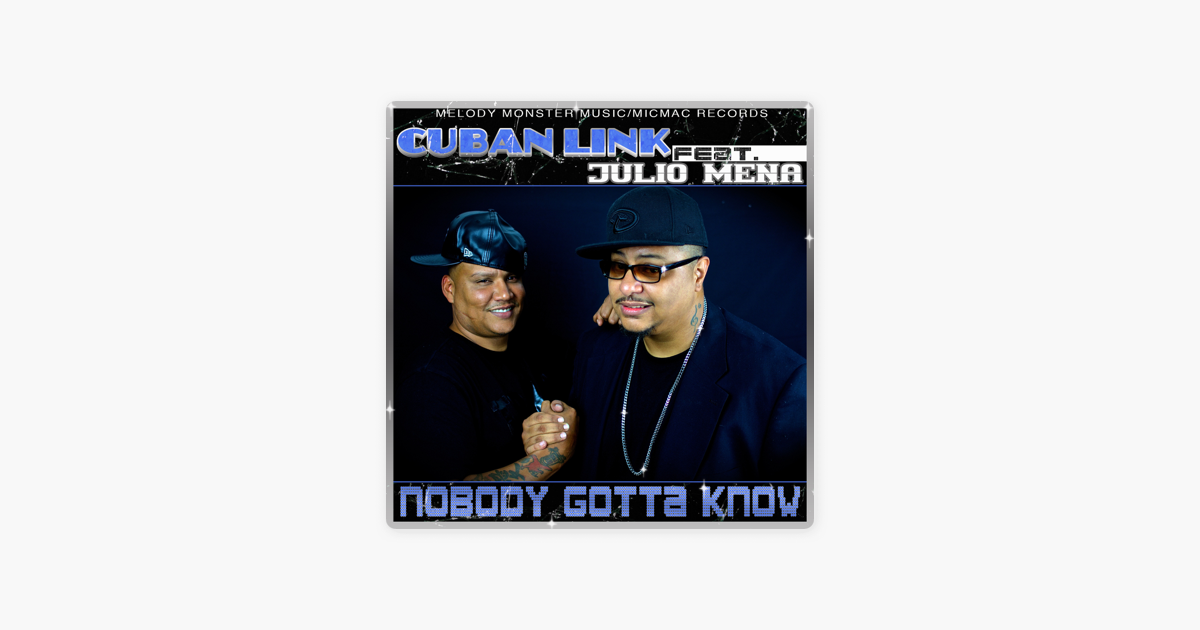 2ff5ac59881  Nobody Gotta Know (feat. Julio Mena)  Remixes  by Cuban Link on Apple Music