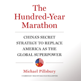 The Hundred-Year Marathon: China's Secret Strategy to Replace America as the Global Superpower (Unabridged) - Michael Pillsbury mp3 download