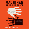 John Markoff - Machines of Loving Grace: The Quest for Common Ground Between Humans and Robots (Unabridged)  artwork