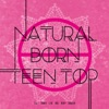 Natural Born Teen Top - EP