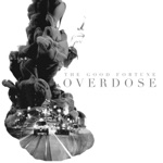 The Good Fortune - Overdose