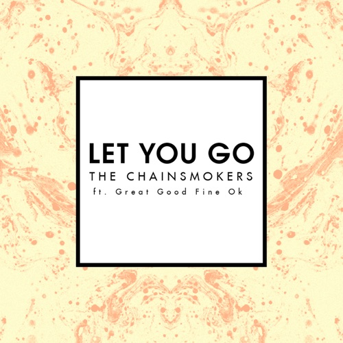 The Chainsmokers - Let You Go (Radio Edit) [feat. Great Good Fine Ok] - Single