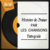 Histoire de France par les chansons : L'intégrale