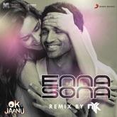 "Enna Sona (Remix By DJ NYK) [From ""OK Jaanu""] - Single"