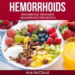 Hemorrhoids: Hemorrhoid Treatment, Hemorrhoid Prevention (Unabridged)