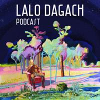 LALO DAGACH PODCAST podcast