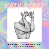 Chained to the Rhythm (feat. Skip Marley) [Hot Chip Remix] - Single