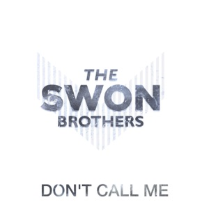 The Swon Brothers - Don't Call Me