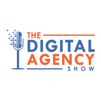 The Digital Agency Show | Helping Agency Owners Transform Their Business Mindset to Increase Prices, Work Less, and Grow Prof