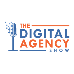 The Digital Agency Show | Helping Agency Owners Transform Their Business Mindset to Increase Prices, Work Less, and Grow Prof podcast