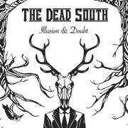 Illusion & Doubt - The Dead South - The Dead South