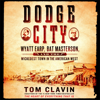 Tom Clavin - Dodge City: Wyatt Earp, Bat Masterson, and the Wickedest Town in the American West (Unabridged)  artwork