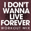 I Don't Wanna Live Forever - Single (Workout Mix) - EP - Power Music Workout