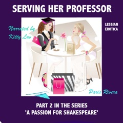 Serving Her Professor (Lesbian Erotica): Part 2 in the Series 'A Passion for Shakespeare' (Unabridged)