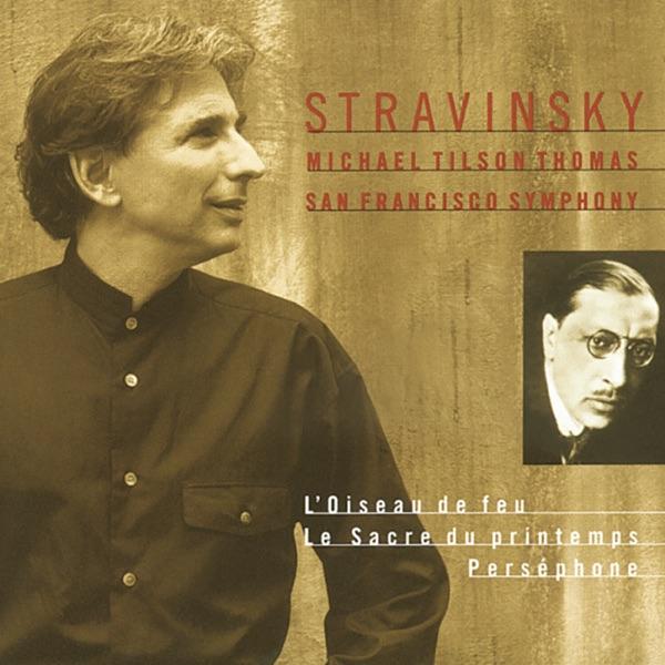 Michael Tilson Thomas & San Francisco Symphony - Stravinsky: L'oiseau de feu - Le sacre du printemps - Perséphone