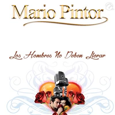Los Hombres No Deben Llorar - Single - Mario Pintor