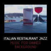 Italian Restaurant Jazz: Music for Dinner Background, Instrumental Good Mood Grooves