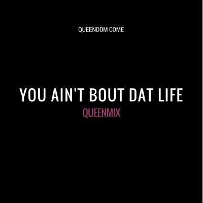 You Ain't 'Bout Dat Life Queenmix - Single - Queen