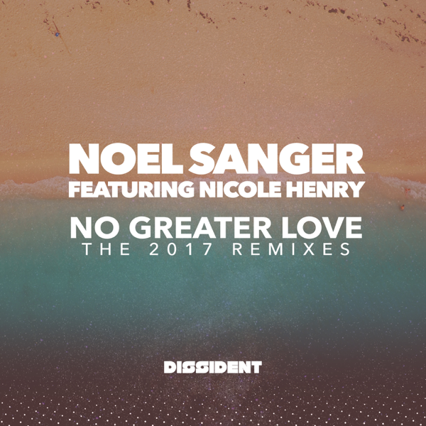 No Greater Love The 2017 Remixes Feat Nicole Henry Ep By Noel