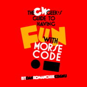 CW Geek's Guide to Having Fun with Morse Code (Unabridged)