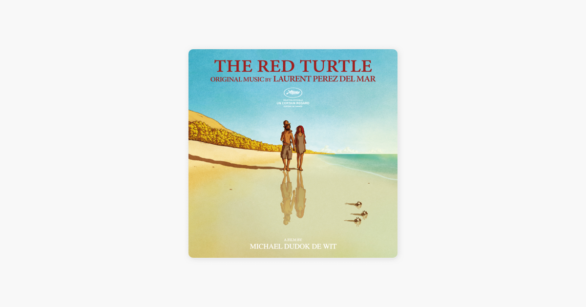 The Red Turtle Original Motion Picture Soundtrack By Laurent Perez Del Mar On Apple Music