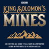 H. Rider Haggard - King Solomon's Mines: BBC Radio 4 full-cast dramatisation  artwork