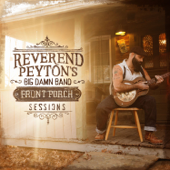 Front Porch Sessions-The Reverend Peyton's Big Damn Band