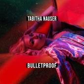 Bulletproof - Tabitha Nauser