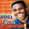 Divine Intervention - Yinka Ayefele