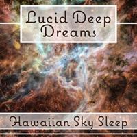 Lucid Deep Dreams: Hawaiian Sky Sleep, Insomnia Treatment, Peaceful Night, Help Fall Asleep, Sleeping Pill