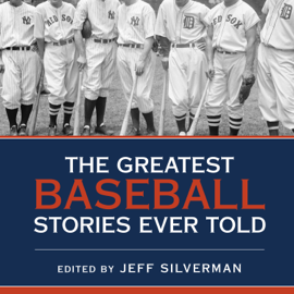 The Greatest Baseball Stories Ever Told: Thirty Unforgettable Tales from the Diamond (Unabridged) audiobook