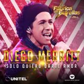 Sólo quiero darte amor - Diego Merritt